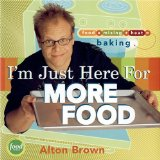 I 'm just here for more food by Alton Brown
