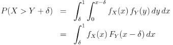 P(X > Y + \delta) &=& \int_\delta^1 \int_0^{x-\delta} f_X(x) \, f_Y(y)\, dy\,dx \\ &=& \int_\delta^1 f_X(x)\, F_Y(x-\delta) \, dx