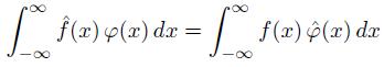 \int_{-\infty}^ \infty \hat{f}(x) \, \varphi(x) \, dx = \int_{-\infty}^ \infty f(x) \, \hat{ \varphi }(x) \, dx