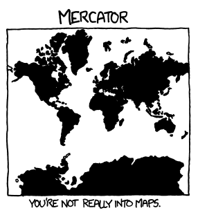 Mercator: You're not really into maps