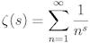 \zeta(s) = \sum_{n=1}^\infty \frac{1}{n^s}