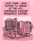 cartoon text: Last year I was invited to speak at the M. D. Anderson cancer research center