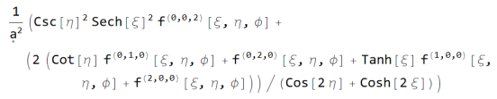 (Csc[\[Eta]]^2*Sech[\[Xi]]^2*Derivative[0, 0, 2][f][\[Xi], \[Eta], \[Phi]] + (2*(Cot[\[Eta]]*Derivative[0, 1, 0][f][\[Xi], \[Eta], \[Phi]] + Derivative[0, 2, 0][f][\[Xi], \[Eta], \[Phi]] + Tanh[\[Xi]]*Derivative[1, 0, 0][f][\[Xi], \[Eta], \[Phi]] + Derivative[2, 0, 0][f][\[Xi], \[Eta], \[Phi]]))/ (Cos[2*\[Eta]] + Cosh[2*\[Xi]]))/\[FormalA]^2